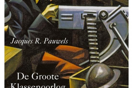 De Groote Klassenoorlog. 1914-1918, Jacques R. Pauwels, uitg. EPO, 2014, 672 p., prijs circa € 34,90.