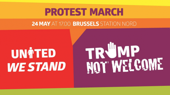 Protest March - Trump not welcome, woensdag 24 mei, om 17 uur aan het Noordstation in Brussel.